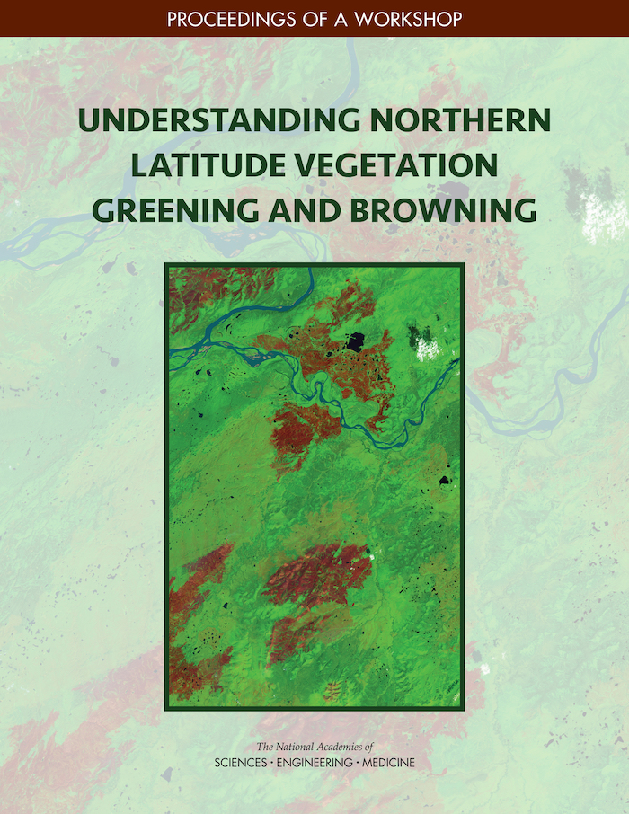 "The Proceedings from a workshop, ""Understanding Northern Latitude Vegetation Greening and Browning,"" was published by the National Academies of Sciences, Engineering, and Medicine. Image courtesy of the National Academies."