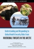 Understanding and Responding to Global Health Security Risks from Microbial Threats in the Arctic: Proceedings of a Workshop